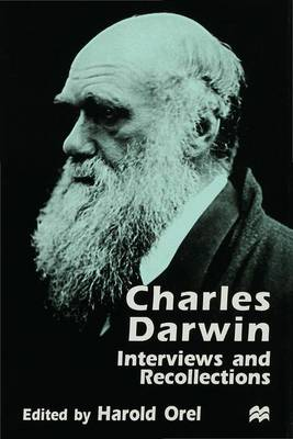 Charles Darwin: Interviews and Recollections - Darwin, Charles, and Orel, Harold (Volume editor)