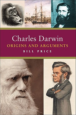 Charles Darwin: Origins and Arguments - Price, Bill