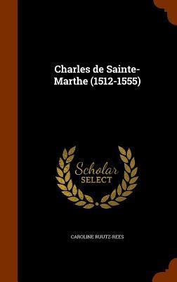 Charles de Sainte-Marthe (1512-1555) - Ruutz-Rees, Caroline