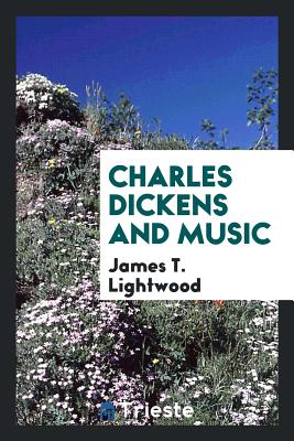 Charles Dickens and Music - Lightwood, James T