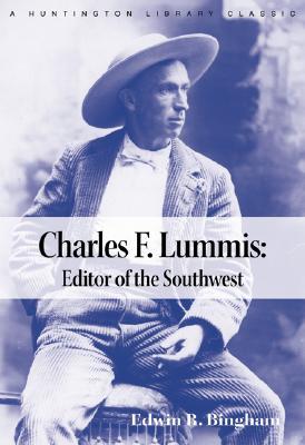 Charles F. Lummis: Editor of the Southwest - Bingham, Charles