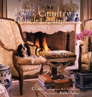 Charles Faudree's Country French Living - Faudree, Charles, and Van Deventer, M J, and Jordan, Jenifer (Photographer)