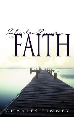 Charles Finney on Faith - Finney, Charles G