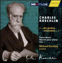 "Charles Koechlin: Piano Music, Vol. 1 ""...des jardins enchantés..."" - Michael Korstick (piano)"