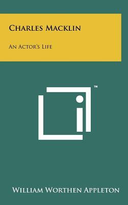 Charles Macklin: An Actor's Life - Appleton, William Worthen