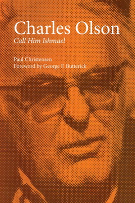 Charles Olson: Call Him Ishmael - Christensen, Paul, and Butterick, George F (Foreword by)