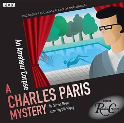 Charles Paris An Amateur Corpse (BBC Radio Crimes) - Brett, Simon, and Nighy, Bill (Read by), and Full Cast (Read by)
