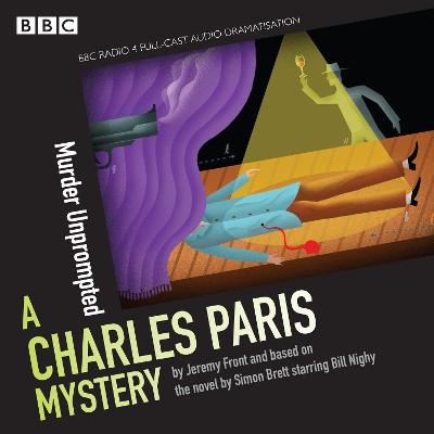 Charles Paris: Murder Unprompted: A BBC Radio 4 full-cast dramatisation - Brett, Simon, and Front, Jeremy, and Nighy, Bill (Read by)
