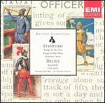 Charles Villiers Stanford: Songs of the Sea; Songs of the Fleet; Frederick Delius: Sea Drift