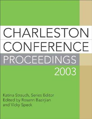 Charleston Conference Proceedings - Bazirjian, Rosann (Editor), and Speck, Vicky (Editor), and Strauch, Katina (Editor)