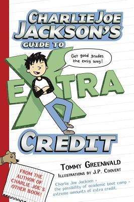 Charlie Joe Jackson's Guide to Extra Credit - Greenwald, Tommy