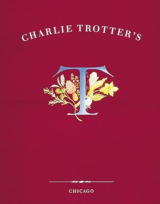 Charlie Trotter's: [a Cookbook] - Trotter, Charlie