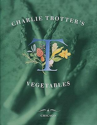 Charlie Trotter's Vegetables - Trotter, Charlie