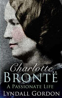 Charlotte Bronte: A Passionate Life - Gordon, Lyndall