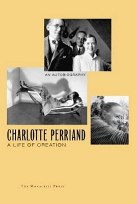 Charlotte Perriand: A Life of Creation - Perriand, Charlotte