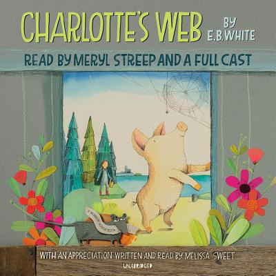 Charlotte's Web - White, E B, and Sweet, Melissa (Foreword by), and Streep, Meryl (Read by)