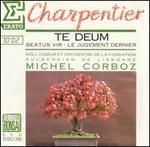 Charpentier: Te Deum; Beatus Vir; Le Jugement Dernier