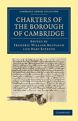 Charters of the Borough of Cambridge - Maitland, Frederic William (Editor), and Bateson, Mary (Editor)