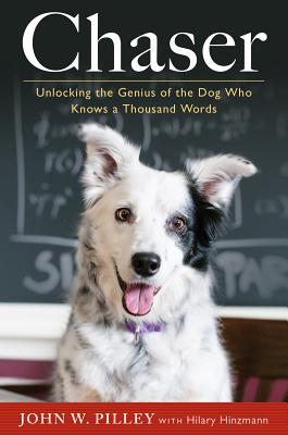 Chaser: Unlocking the Genius of the Dog Who Knows a Thousand Words - Pilley, John W, Dr., PH.D, and Hinzmann, Hilary