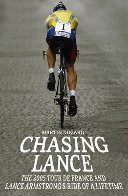 Chasing Lance: Through France on a Ride of a Lifetime - Dugard, Martin