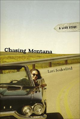 Chasing Montana: A Love Story - Soderlind, Lori