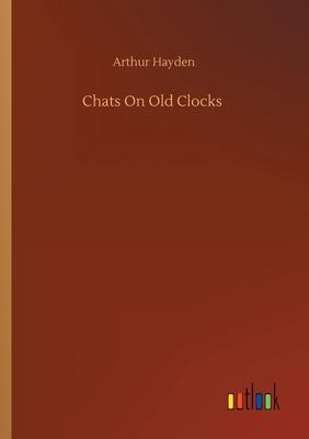 Chats On Old Clocks - Hayden, Arthur