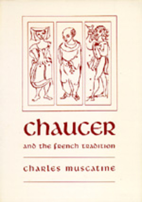 Chaucer and the French Tradition: A Study in Style and Meaning - Muscatine, Charles, Professor