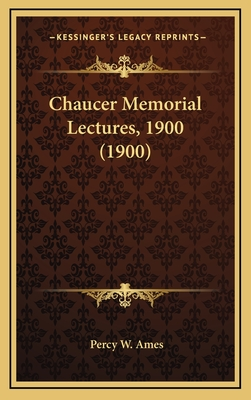 Chaucer Memorial Lectures, 1900 (1900) - Ames, Percy W