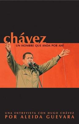 Chavez: Un Hombre Que Anda Por Ahi - Chßvez, Hugo, and Guevara, Aleida