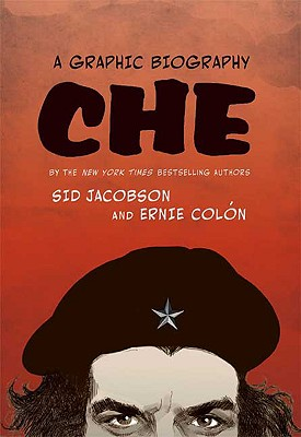 Che: A Graphic Biography - Jacobson, Sid, Ph.D., and Colon, Ernie