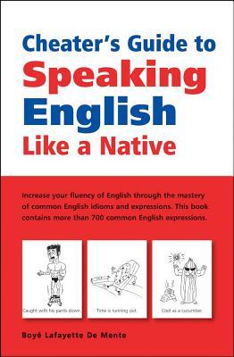 Cheater's Guide to Speaking English Like a Native - De Mente, Boye Lafayette