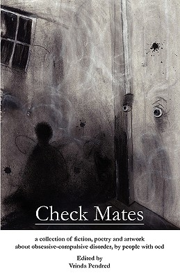 Check Mates: A Collection of Fiction, Poetry and Artwork about Obsessive-Compulsive Disorder, by People with Ocd - Pendred, Vrinda D (Editor), and Krecker, Richard P (Illustrator), and Muse, E I (Contributions by)