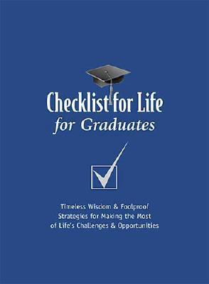 Checklist for Life for Graduates: Timeless Wisdom & Foolproof Strategies for Making the Most of Life's Challenges and Opportunities - Checklist for Life