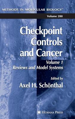 Checkpoint Controls and Cancer: Volume 1: Reviews and Model Systems - Schonthal, Axel H (Editor)