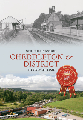 Cheddleton & District Through Time - Collingwood, Neil