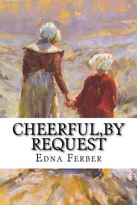 Cheerful, by Request - Ferber, Edna