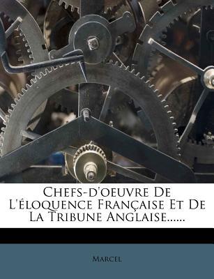 Chefs-D'Oeuvre de L' Loquence Fran Aise Et de La Tribune Anglaise...... - Marcel (Creator)