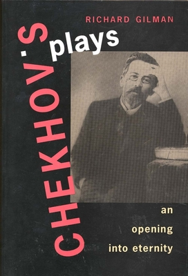 Chekhov's Plays: An Opening Into Eternity - Gilman, Richard, Professor
