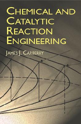 Chemical and Catalytic Reaction Engineering - Carberry, James J, and Chemistry