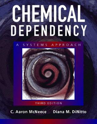 Chemical Dependency: A Systems Approach - McNeece, Carl Aaron, and Dinitto, Diana M