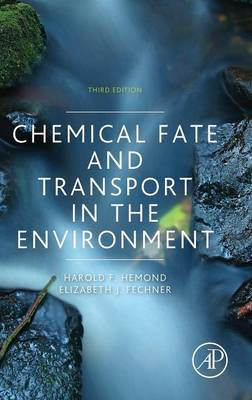 Chemical Fate and Transport in the Environment - Hemond, Harold F, and Fechner, Elizabeth J