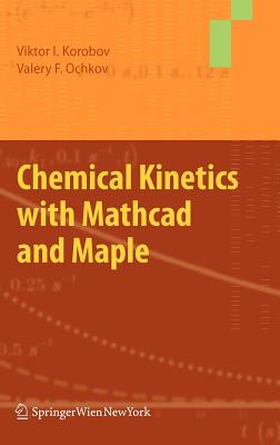 Chemical Kinetics with Mathcad and Maple - Viktor Ivanovich, Korobov, and Ochkov, Valery