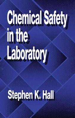 Chemical Safety in the Laboratory - Hall, Steven K