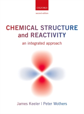 Chemical Structure and Reactivity: An Integrated Approach - Keeler, James, and Wothers, Peter