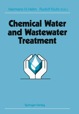 Chemical Water and Wastewater Treatment: Proceedings of the 4th Gothenburg Symposium 1990 October 1-3, 1990 Madrid, Spain - Hahn, Hermann H (Editor), and Klute, Rudolf (Editor)