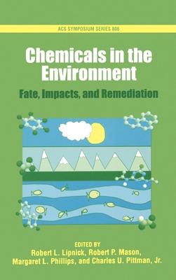 Chemicals in the Environment: Fate, Impacts, and Remediation - Lipnick, Robert L (Editor), and Mason, Robert P (Editor), and Phillips, Margaret L (Editor)