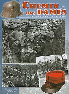Chemin Des Dames: L'Album Souvenir Du Front de L'Aisne - Lachaux, Gerard