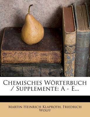 Chemisches Worterbuch / Supplemente: A - E... - Klaproth, Martin Heinrich, and Wolff, Friedrich