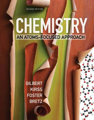 Chemistry: An Atoms-Focused Approach - Gilbert, Thomas R, and Kirss, Rein V, and Foster, Natalie