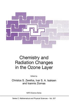 Chemistry and Radiation Changes in the Ozone Layer - Zerefos, Christos S (Editor), and Isaksen, Ivar S a (Editor), and Ziomas, Ioannis (Editor)